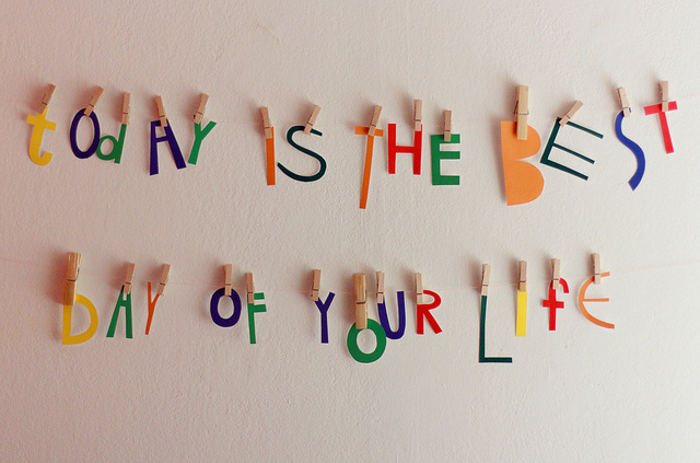 today is the best day of your life by Flickr user Asja Boros
