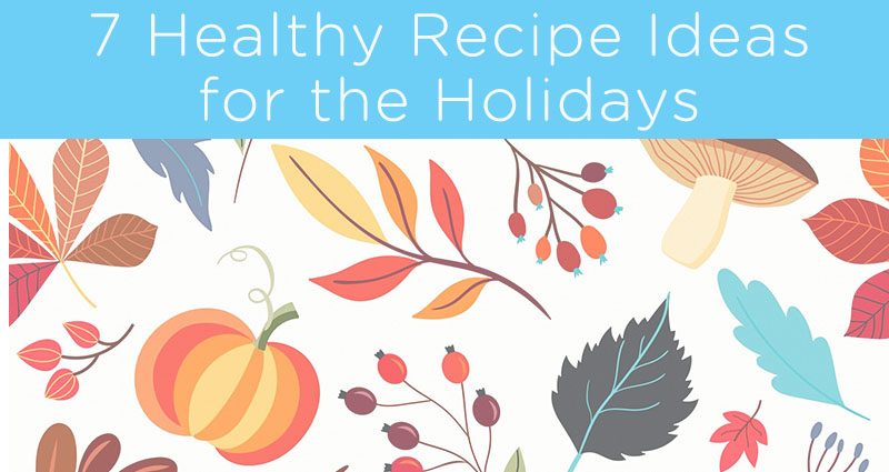 7 Healthy Recipe Ideas for the Holidays