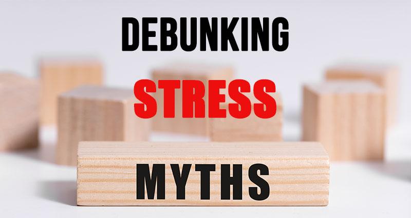 debunking stress myths